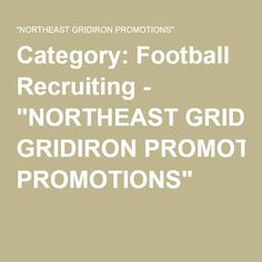 "Category: Football Recruiting - ""NORTHEAST GRIDIRON PROMOTIONS"" College Football Recruiting, Promotion"