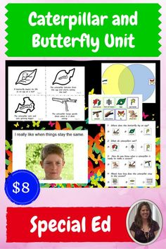 $8. Caterpillar and Butterfly Unit for Special Education.  Includes:  Vocabulary board •Power point with video clips  •Circle maps •Sorting activity •Calendar to track the development and growth of your caterpillars •Activities to review life cycles •Venn diagram •Coloring booklet •Assessment •Social story on change Download at:  https://www.teacherspayteachers.com/Product/Butterfly-Lifecycle-Unit-for-Special-Education-1806041