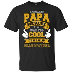Father Day Gifts Shirts I'm called papa Too Cool To Be Called Grandpa T-shirts Hoodies Sweatshirts