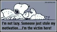 I'm not lazy. Someone just stole my motivation... I'm the victim here!