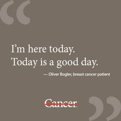 #inspiration #quote from male breast cancer patient and brain cancer researcher Oliver Bogler