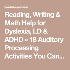 Reading, Writing & Math Help for Dyslexia, LD & ADHD » 18 Auditory Processing Activities You Can Do Without Spending a Dime!