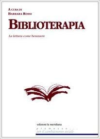 Biblioterapia. La lettura come benessere: Amazon.it: Barbara Rossi: Libri