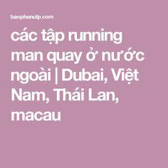các tập running man quay ở nước ngoài | Dubai, Việt Nam, Thái Lan, macau