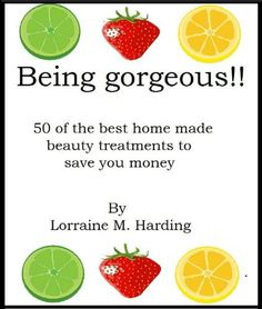 Being gorgeous!! 50 of the best home made beauty treatments to save you money. by Lorraine M Harding, http://www.amazon.com/dp/B00A45Q6EU/ref=cm_sw_r_pi_dp_IUA-qb1FWXQ8T