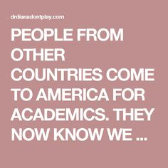PEOPLE FROM OTHER COUNTRIES COME TO AMERICA FOR ACADEMICS. THEY NOW KNOW WE HAVE NO COMMON SENSE WITH TRUMP AT THE HELM.