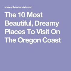 The 10 Most Beautiful, Dreamy Places To Visit On The Oregon Coast Oregon Coast Roadtrip, Southern Oregon Coast, Oregon Road Trip, West Coast Road Trip, State Of Oregon, Oregon Travel, Usa Travel, Road Trips, Backpacking Oregon