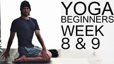 Yoga For Beginners Week 8-9 - With Tim Senesi