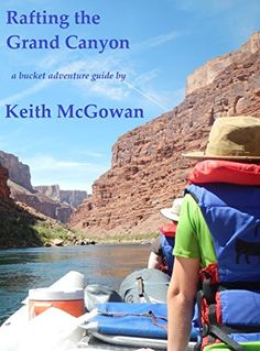 FREE TODAY    Amazon.com: Rafting the Grand Canyon (bucket adventure guides Book 1) eBook: Keith McGowan: Kindle Store
