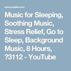 Music for Sleeping, Soothing Music, Stress Relief, Go to Sleep, Background Music, 8 Hours, ☯3112 - YouTube