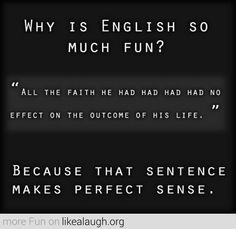 "English is fun ""All the faith he had had had had no effect on the outcome of his life."""