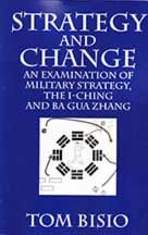 Strategy and Change is an engaging meditation on the application of strategy to all facets of human interaction. Of equal interest to the business person, military theorist, martial artist or anyone negotiating the uncertainties of the changing world. Martial Arts Books, Chinese Martial Arts, I Ching, Self Publishing, Kung Fu, Books Online, Cover