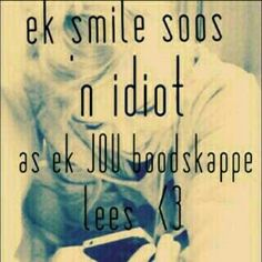 smile soos 'n idiote as ek jou boodskappe kry Love Quotes For Him, Cute Quotes, Funny Quotes, Love Dare, Love You, Song Quotes, Qoutes, Afrikaans Language, Afrikaanse Quotes