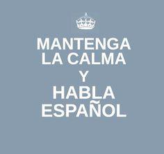 """""""Mantenga la calma y hablE español"""", no?¨ no es bien escrito pero me gusta la idea."""