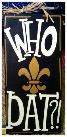 Who Dat sign! My roomie is soo talented, Geaux Girl Designs. Check her shop out on etsy! :)