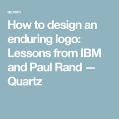 How to design an enduring logo: Lessons from IBM and Paul Rand — Quartz
