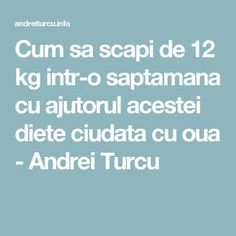 Cum sa scapi de 12 kg intr-o saptamana cu ajutorul acestei diete ciudata cu oua - Andrei Turcu Health Fitness, In This Moment, Health And Wellness, Health And Fitness, Excercise