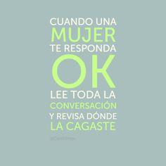 """""""Cuando una #Mujer te responda OK, lee toda la conversación y revisa dónde la cagaste"""". @candidman #Citas #Frases"""