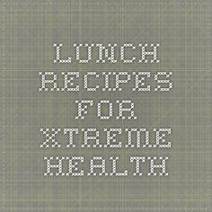 Lunch Recipes for Xtreme Health