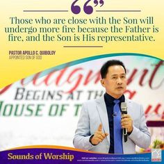 Excerpt from Sounds of Worship⠀ ⠀ Those who are close with the Son will undergo more fire because the Father is fire, and the Son is His representative.⠀ ~ Pastor Apollo C. Quiboloy, Appointed Son of God⠀ ⠀⠀ ⠀ Son Of God, Live In The Now, Revolutionaries, Apollo, Jesus Christ, Worship, Qoutes, Sons, Father