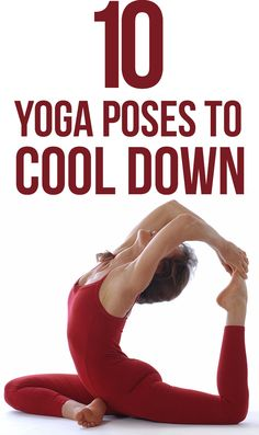 Top 10 Yoga Poses to Cool Down