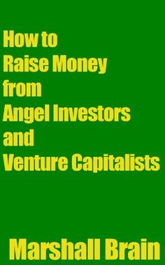 How to Raise Money from Angel Investors and Venture Capitalists