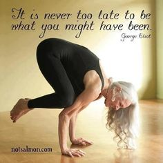 {Quote} It is never too late to be what you might have been.