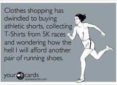some what true....but instead of shirts for the 5 k i have to find shirts to match my shorts!