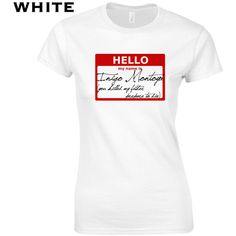 Hello My Name Is Inigo Montoya You Killed My Father Prepare to Die... ($10) ❤ liked on Polyvore featuring tops, t-shirts, white, women's clothing, white t shirt, cotton t shirts, cotton tees, white top and 1980s t shirts