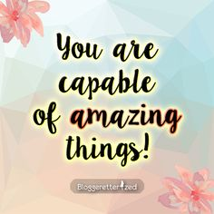 Bloggeretterized | You are capable of amazing things. Wednesday Fuel