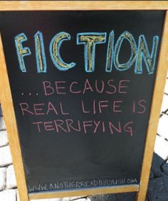 Fiction because real life is terrifying humor quote chalkboard #fiction #reader #booklovers