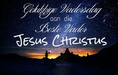 Gelukkige Vadersdag aan die Beste Vader, Jesus Christus!  #Vadersdag #Beste #Vader #God #Here #Jesus #JesusChristus #LiefdevirJesusChristus