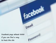 Did you know?! Facebook will pay YOU if you find a way to hack into their site! $500