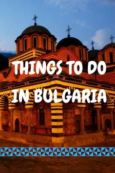 Tips on things to do in Bulgaria. Click here to read more!