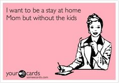 yes! this would be awesome.  however, I would be a stay at home mom of 4-legged children