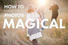 How To Make Your Photos Magical (via photographyconcentrate.com)