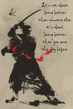 samurai Poster - being better than you were the day before Wisdom Quotes, Me Quotes, Motivational Quotes, Inspirational Quotes, Martial Arts Quotes, Japon Illustration, Samurai Artwork, Japanese Quotes, Bruce Lee Quotes
