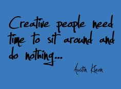Check out my new PixTeller design! :: Creative people need time to sit around and do nothing... aust...