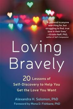 Loving Bravely: 20 Lessons of Self-Discovery to Help You Get the Love You Want by Alexandra H. Solomon, PhD