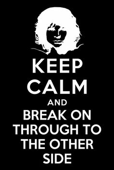 Keep Calm and break on through to the other side. #Doors