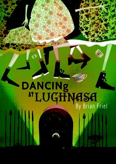 Dancing at Lughnasa by Brian Friel The Cygnet New Theatre, Exeter Play Poster, Exeter, Letting Go, Theatre, Broadway, Opera, Dancing, Stage, Posters