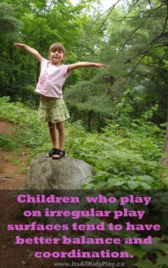 Children who play on irregular play surfaces have better balance and coordination. Play outdoors! #play #kids #childdevelopment #outdoorplay