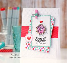 Donut forget that I love you :) By Wanda Guess.