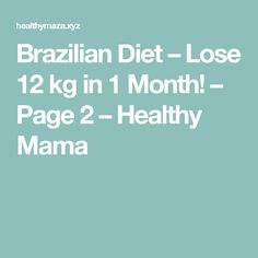 Brazilian Diet – Lose 12 kg in 1 Month! – Page 2 – Healthy Mama