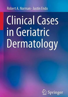 Clinical Cases in Geriatric Dermatology (2013). Robert A. Norman, Justin Endo