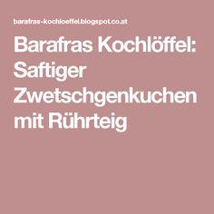 Barafras Kochlöffel: Saftiger Zwetschgenkuchen mit Rührteig