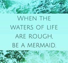 When the waters of life are rough. Be a mermaid Real Mermaids, Mermaids And Mermen, Quotes To Live By, Me Quotes, Mermaid Off Duty, Water Quotes, Ocean Quotes, Mermaid Quotes, Mermaid Tale