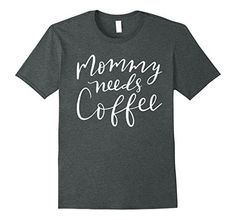 Amazon.com Mommy Needs Coffee T-Shirt Funny Mother Mama Gift Shower Mom