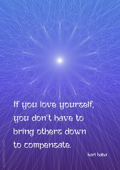 If you love yourself, you don't have to bring others down to compensate.  –Karl Baba #love #poetry #self #wisdom http://quotemirror.com/s/bwbqr