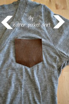 urban nester//: diy: leather pocket shirt Plan on using cloth and stitching it on an old gray pullover!